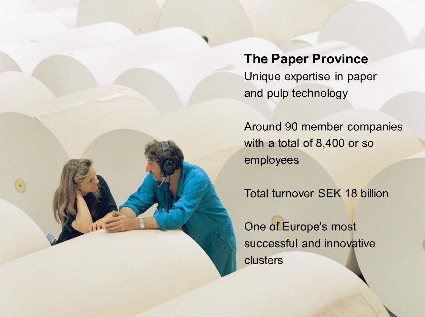 The Paper Province Unique expertise in paper and pulp technology Around 90 member companies with a total of 8,400 or so employees Total turnover SEK 1
