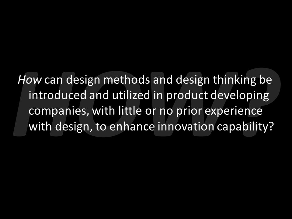 How can design methods and design thinking be introduced and utilized in product developing companies, with little or no prior experience with design,