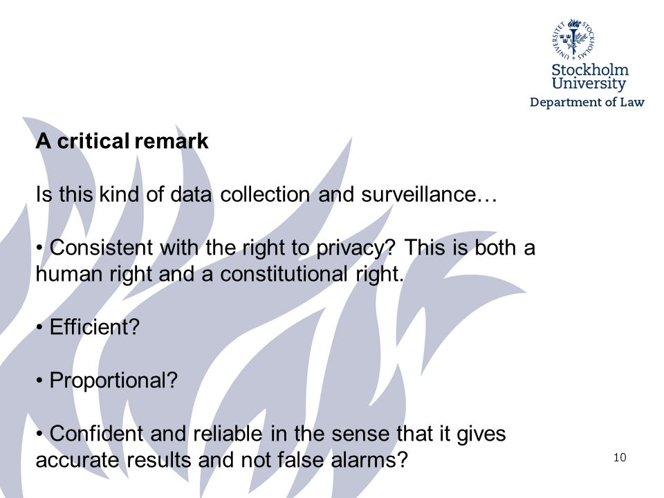 10 A critical remark Is this kind of data collection and surveillance… Consistent with the right to privacy.