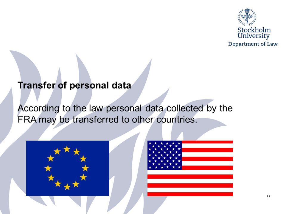 9 Transfer of personal data According to the law personal data collected by the FRA may be transferred to other countries.