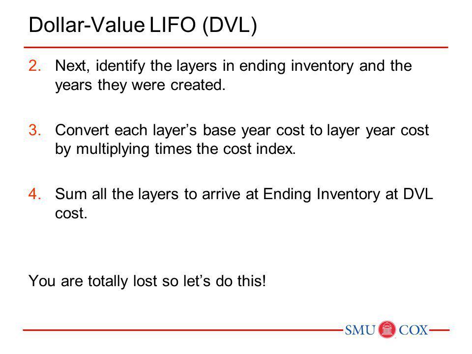 Example 2: Dollar Value LIFO Method On January 1, 2011, the Taylor Company adopted the dollar-value LIFO method.