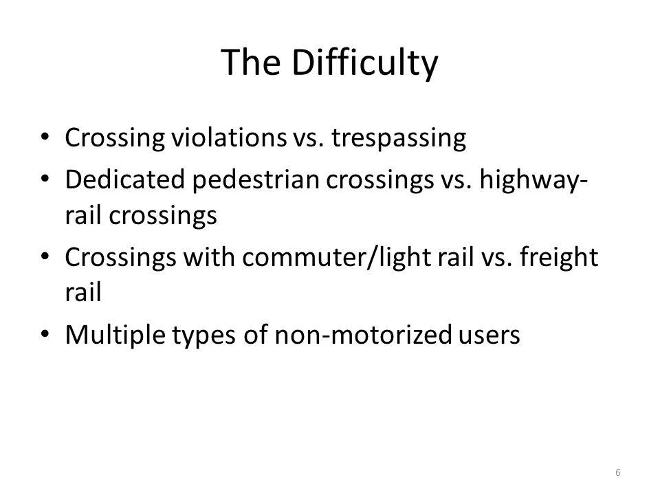 The Difficulty Crossing violations vs. trespassing Dedicated pedestrian crossings vs.