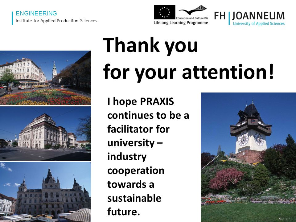 www.fh-joanneum.at ENGINEERING Institute for Applied Production Sciences 20 Thank you for your attention.