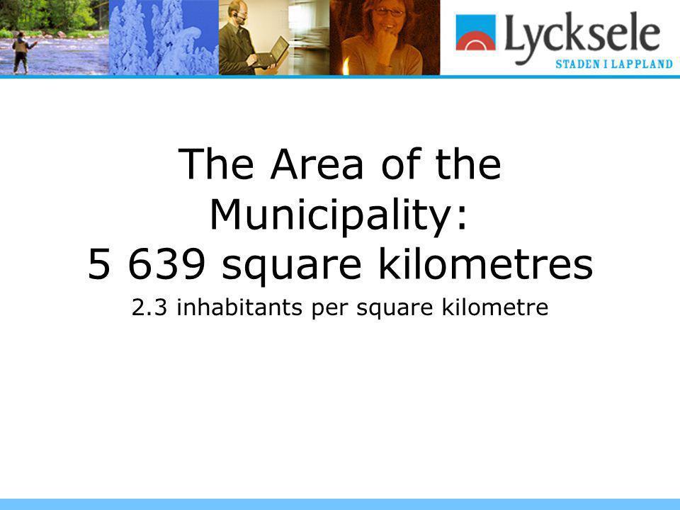 The Area of the Municipality: 5 639 square kilometres 2.3 inhabitants per square kilometre