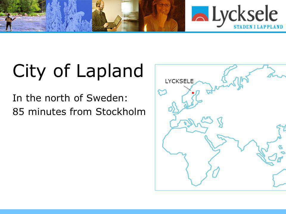 City of Lapland In the north of Sweden: 85 minutes from Stockholm LYCKSELE