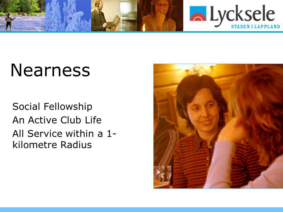 Nearness Social Fellowship An Active Club Life All Service within a 1- kilometre Radius