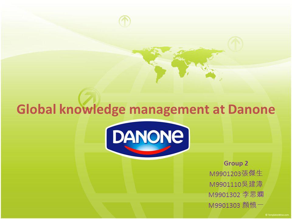 Global knowledge management at Danone Group 2 M9901203 張傑生 M9901110 吳建漳 M9901302 李思嫻 M9901303 顏慎一