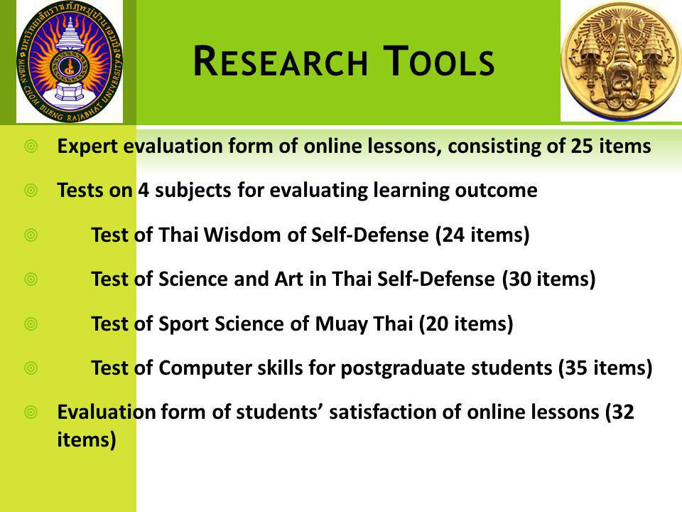 R ESEARCH T OOLS  Expert evaluation form of online lessons, consisting of 25 items  Tests on 4 subjects for evaluating learning outcome  Test of Th