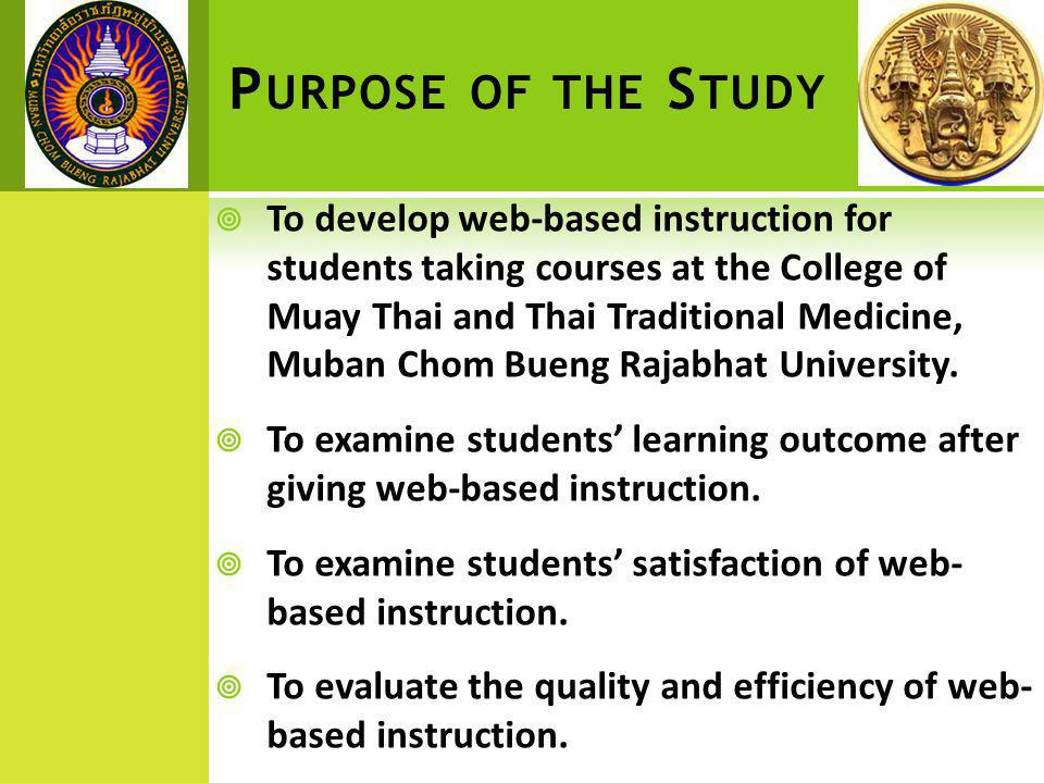 P URPOSE OF THE S TUDY  To develop web-based instruction for students taking courses at the College of Muay Thai and Thai Traditional Medicine, Muban