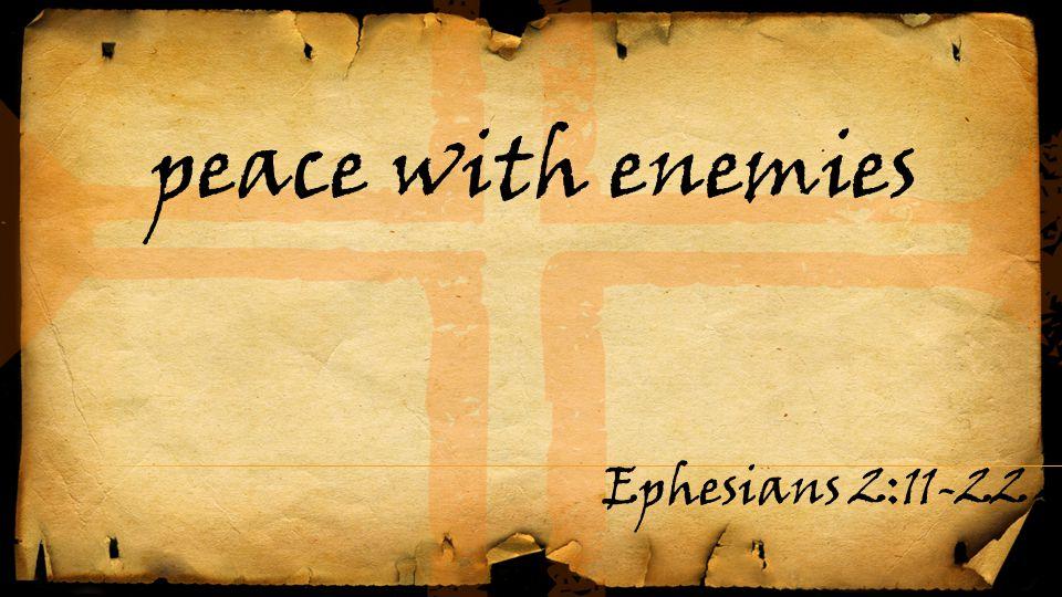 peace with enemies Ephesians 2:11-22