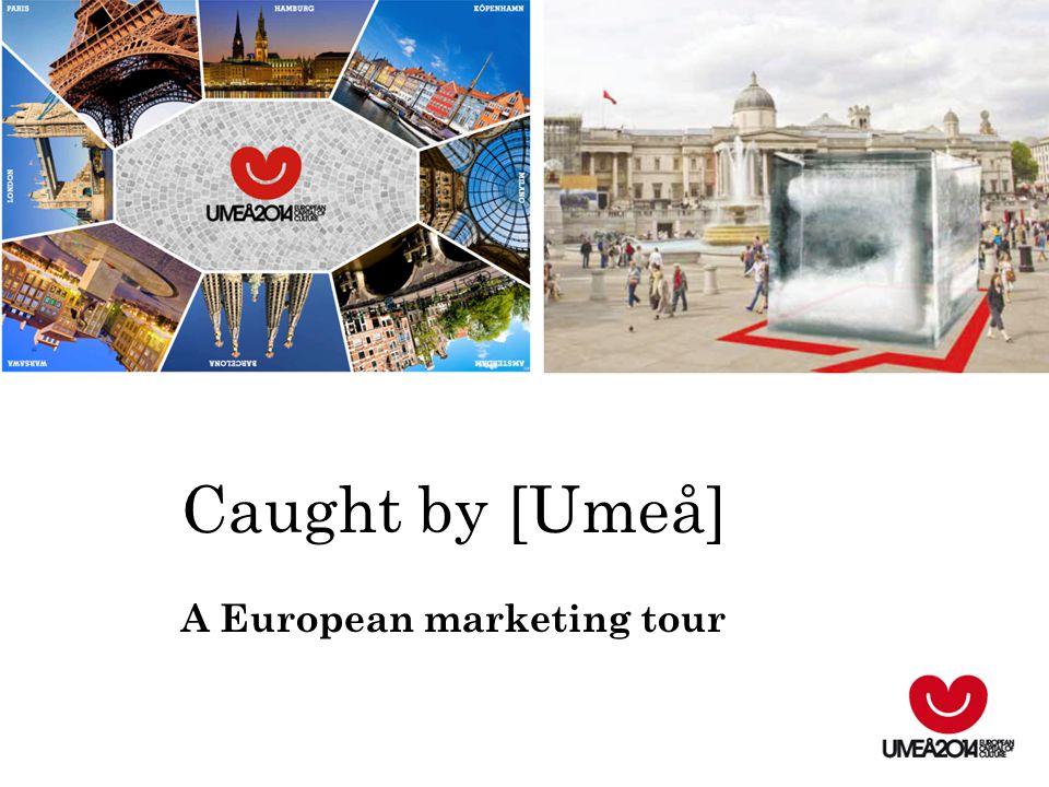 Caught by [Umeå] A European marketing tour