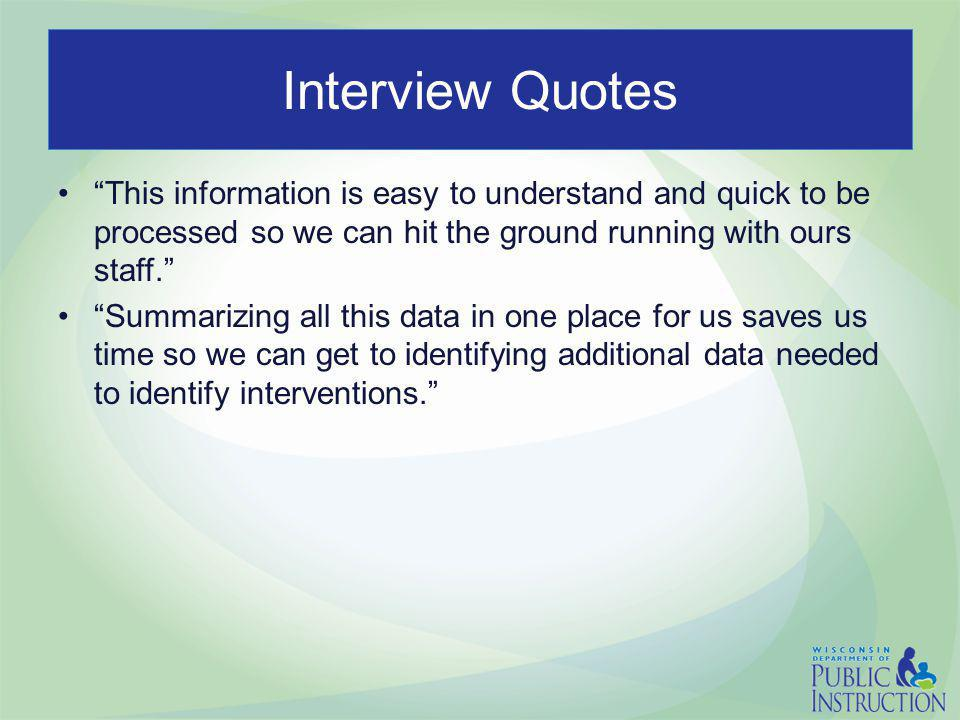 Interview Quotes This information is easy to understand and quick to be processed so we can hit the ground running with ours staff. Summarizing all this data in one place for us saves us time so we can get to identifying additional data needed to identify interventions.