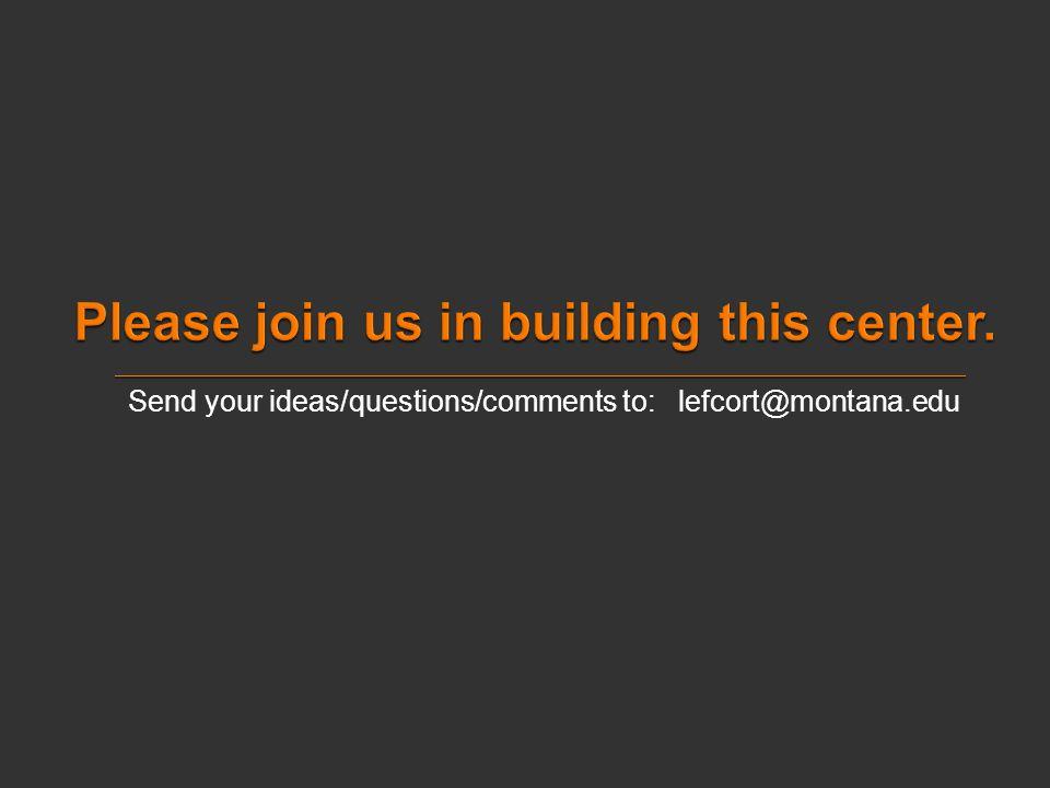 Send your ideas/questions/comments to: lefcort@montana.edu