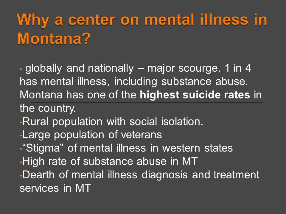 globally and nationally – major scourge. 1 in 4 has mental illness, including substance abuse.