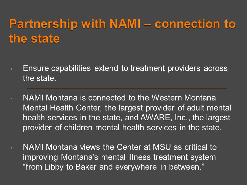 Ensure capabilities extend to treatment providers across the state. NAMI Montana is connected to the Western Montana Mental Health Center, the largest