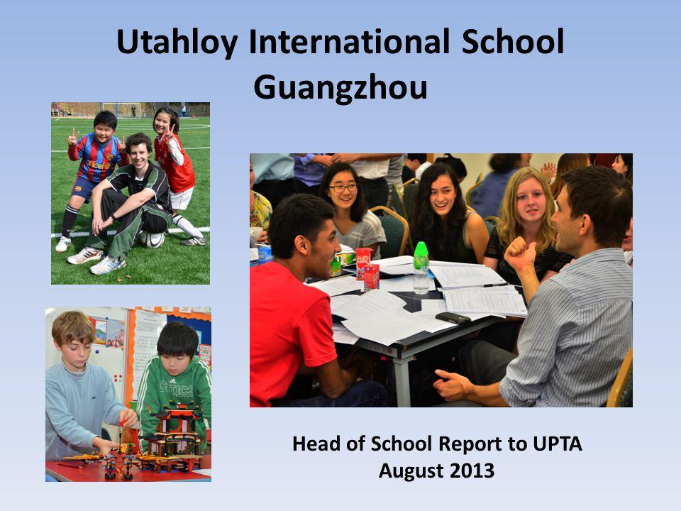 Utahloy International School Guangzhou Head of School Report to UPTA August 2013