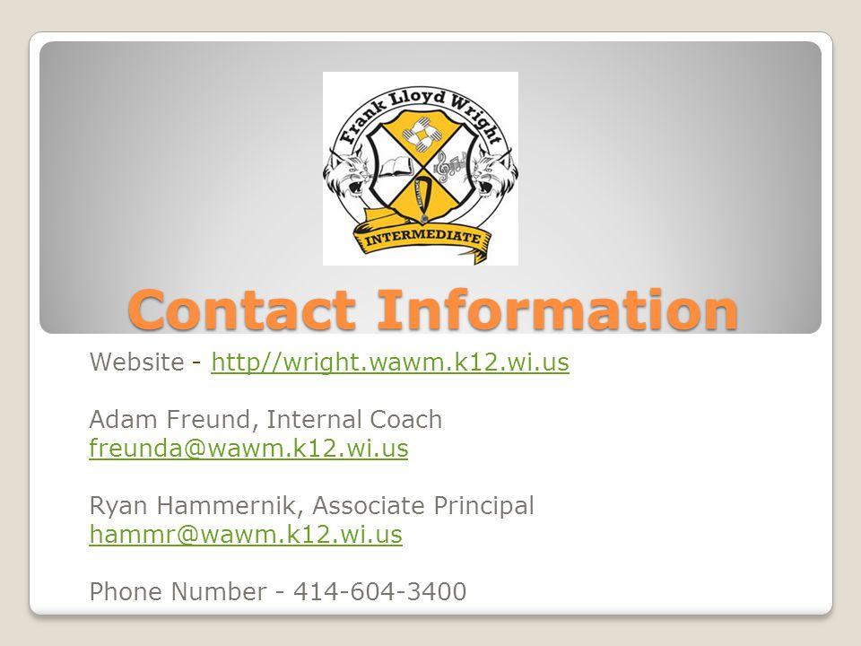 Contact Information Contact Information Website - http//wright.wawm.k12.wi.ushttp//wright.wawm.k12.wi.us Adam Freund, Internal Coach freunda@wawm.k12.wi.us Ryan Hammernik, Associate Principal hammr@wawm.k12.wi.us Phone Number - 414-604-3400