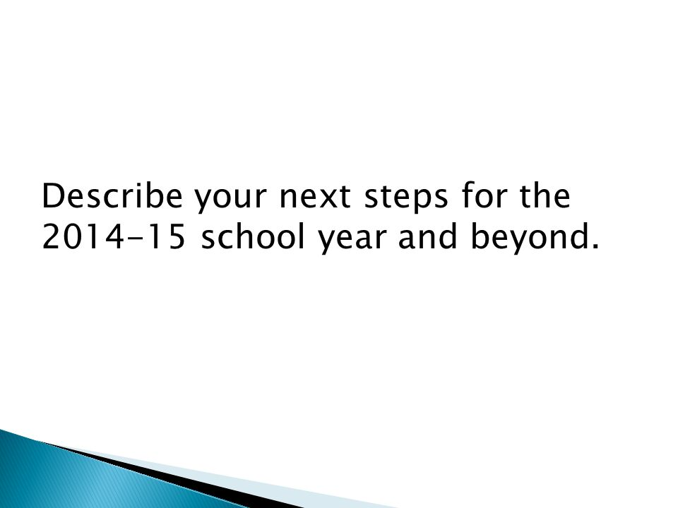 Describe your next steps for the 2014-15 school year and beyond.