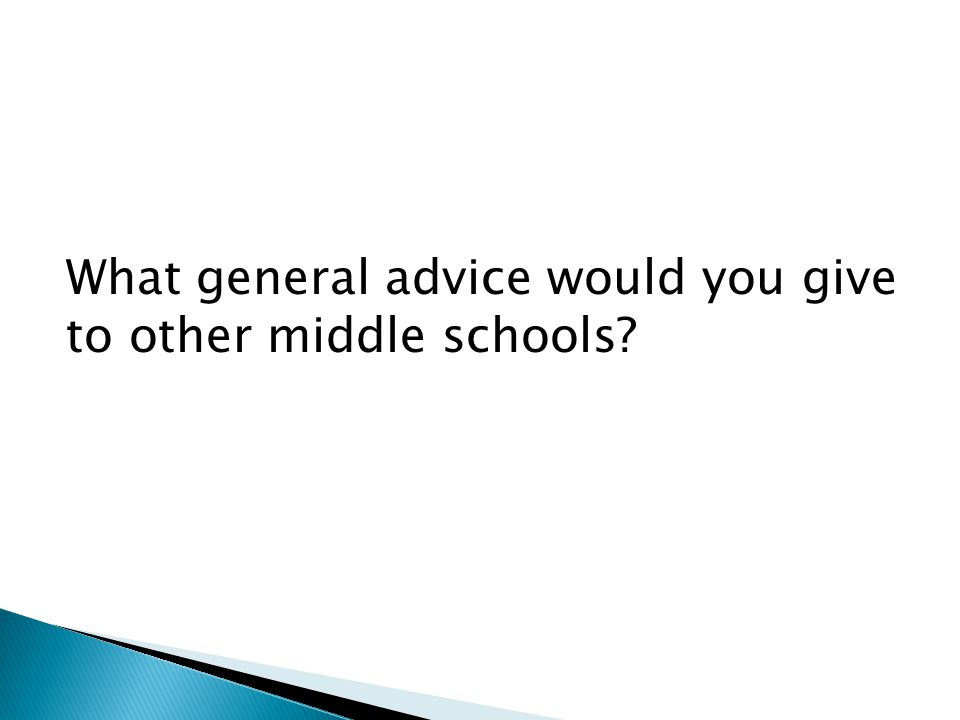 What general advice would you give to other middle schools?