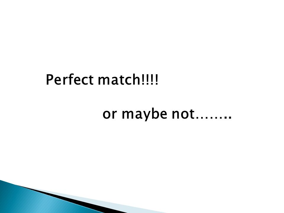 Perfect match!!!! or maybe not……..