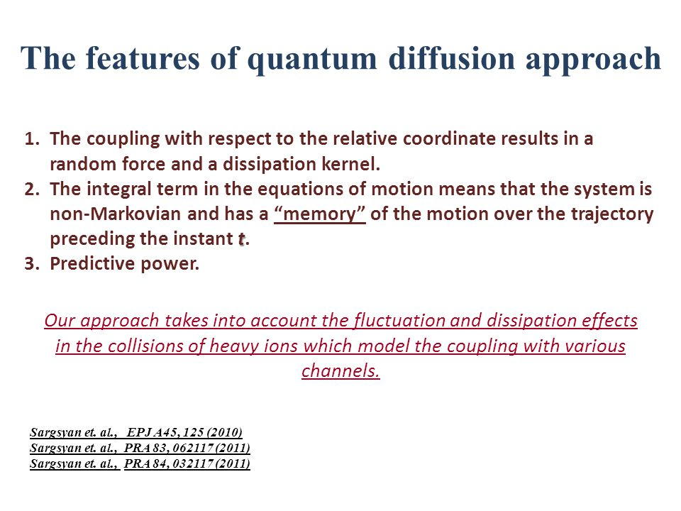 The features of quantum diffusion approach 1.The coupling with respect to the relative coordinate results in a random force and a dissipation kernel.