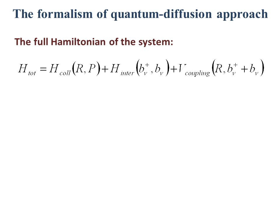The formalism of quantum-diffusion approach The full Hamiltonian of the system: