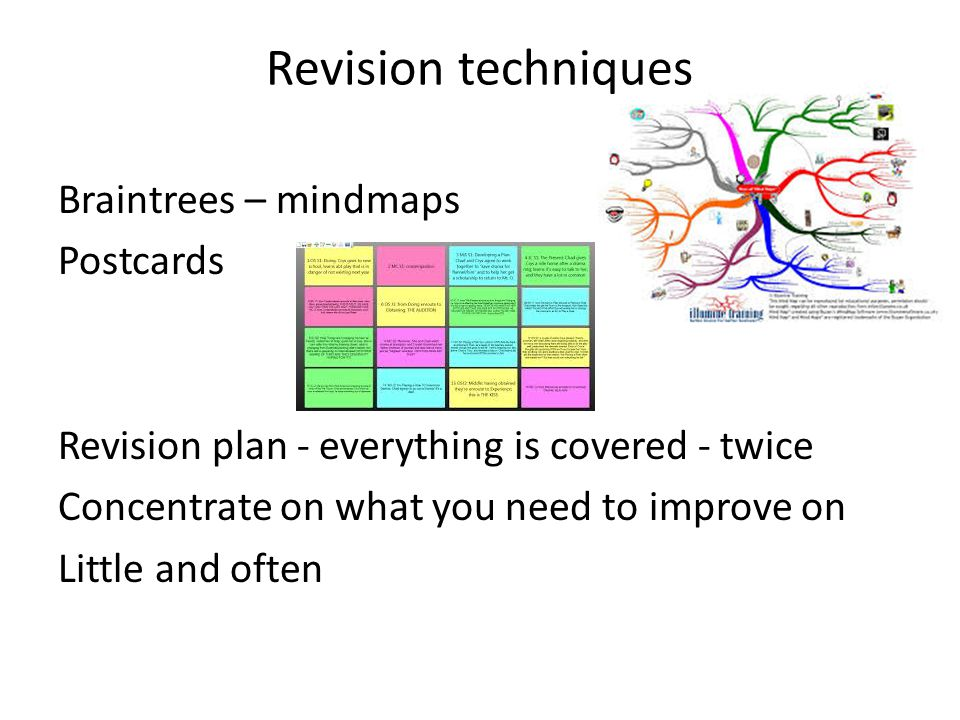 Revision techniques Braintrees – mindmaps Postcards Revision plan - everything is covered - twice Concentrate on what you need to improve on Little and often