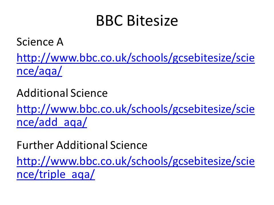 BBC Bitesize Science A http://www.bbc.co.uk/schools/gcsebitesize/scie nce/aqa/ Additional Science http://www.bbc.co.uk/schools/gcsebitesize/scie nce/add_aqa/ Further Additional Science http://www.bbc.co.uk/schools/gcsebitesize/scie nce/triple_aqa/