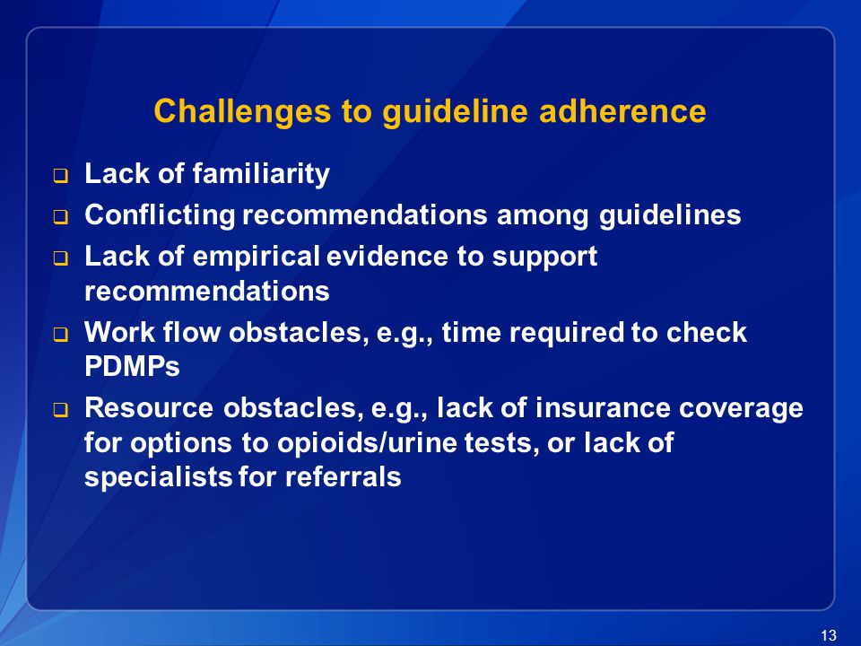 13 Challenges to guideline adherence  Lack of familiarity  Conflicting recommendations among guidelines  Lack of empirical evidence to support reco