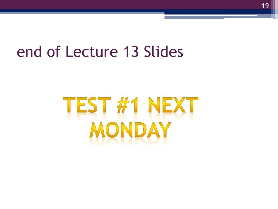 19 end of Lecture 13 Slides