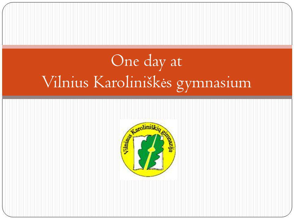 Welcome to my school – Vilnius Karolinišk ė s gymnasium.