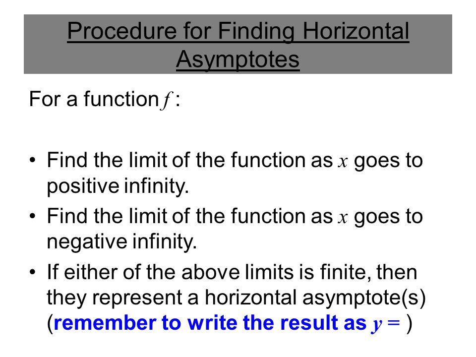 Examples Continued For our previous examples: FunctionHorizontal Asymptotes y = 3/5 y = 0 y = 1 NONE