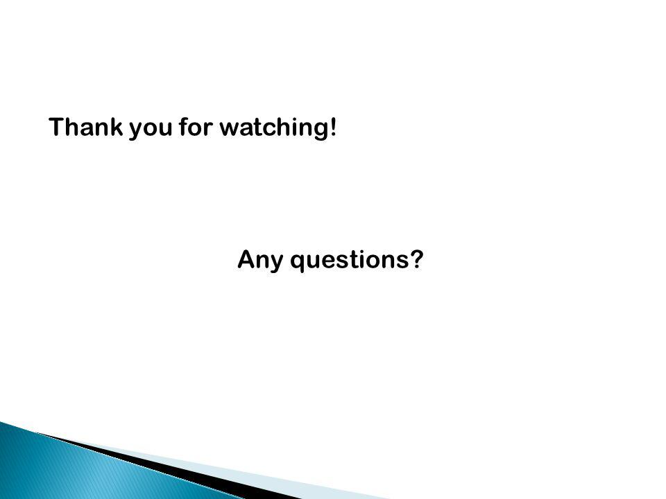 Thank you for watching! Any questions?