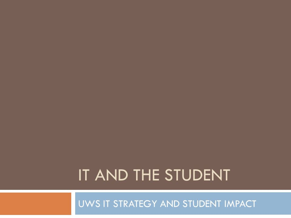 IT AND THE STUDENT UWS IT STRATEGY AND STUDENT IMPACT