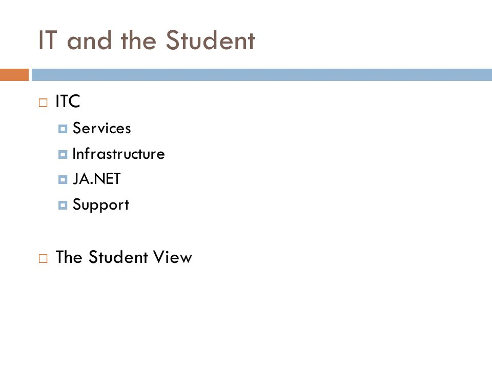 IT and the Student  ITC  Services  Infrastructure  JA.NET  Support  The Student View