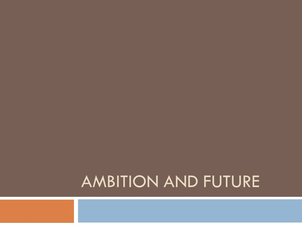 AMBITION AND FUTURE