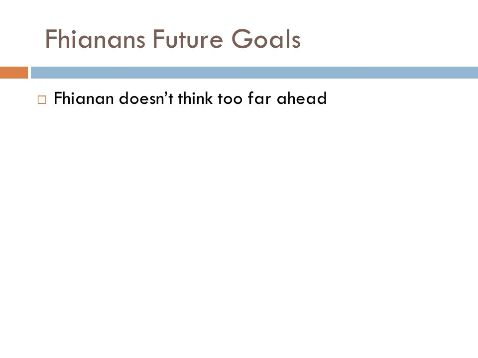 Fhianans Future Goals  Fhianan doesn't think too far ahead