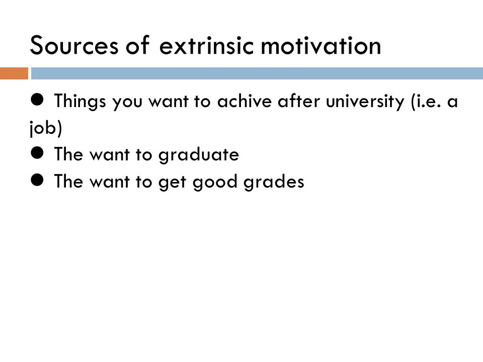 Sources of extrinsic motivation Things you want to achive after university (i.e.