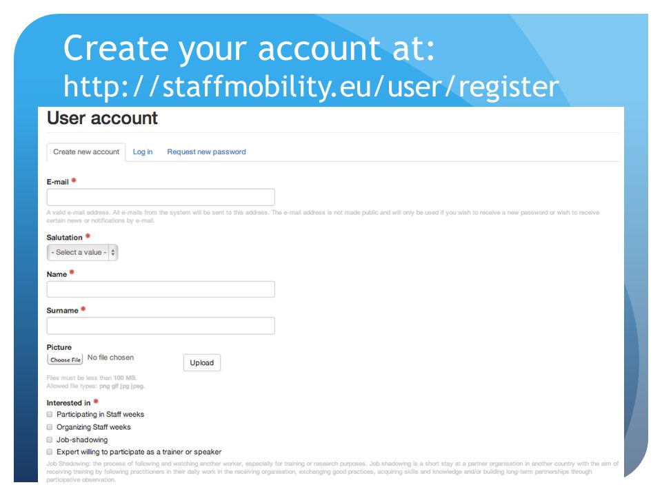 Create your account at: http://staffmobility.eu/user/register EC LLP Erasmus Accompanying Measures grant agreement number 2013 – 2888 / 001 - 001