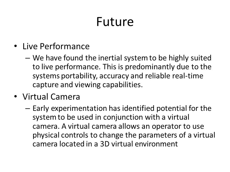 Future Live Performance – We have found the inertial system to be highly suited to live performance.
