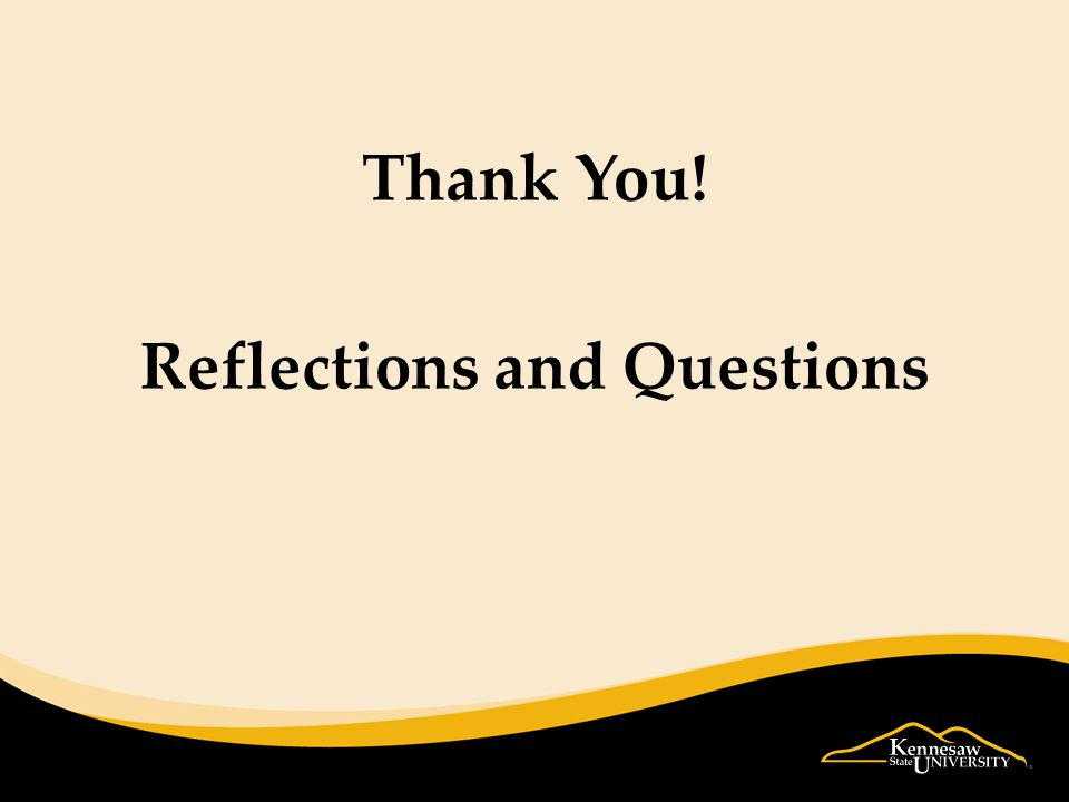 Thank You! Reflections and Questions