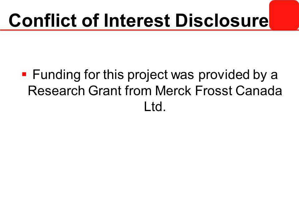 Conflict of Interest Disclosure  Funding for this project was provided by a Research Grant from Merck Frosst Canada Ltd.
