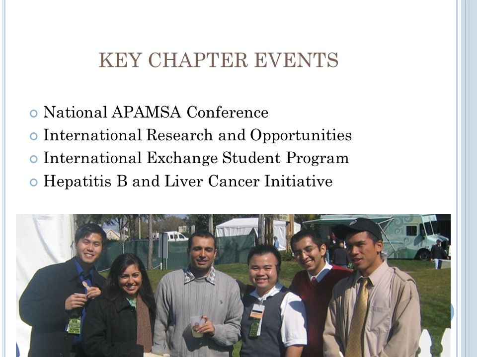 KEY CHAPTER EVENTS National APAMSA Conference International Research and Opportunities International Exchange Student Program Hepatitis B and Liver Cancer Initiative