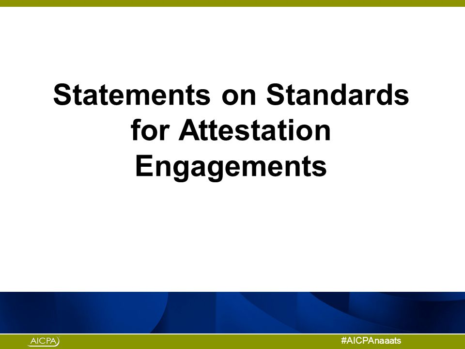 #AICPAnaaats Statements on Standards for Attestation Engagements