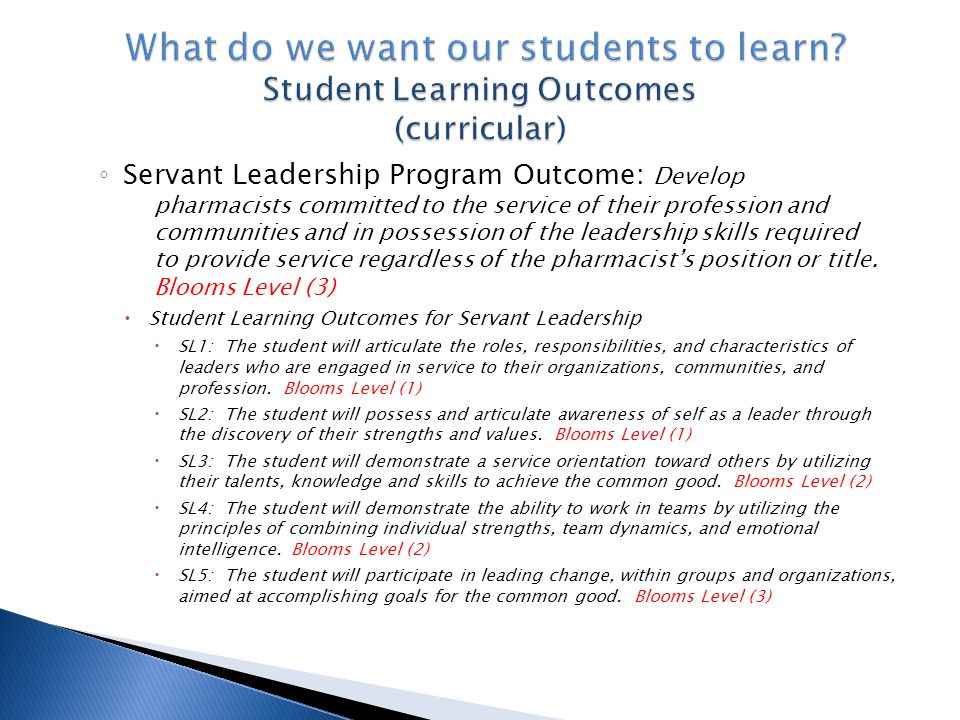 ◦ Servant Leadership Program Outcome: Develop pharmacists committed to the service of their profession and communities and in possession of the leader