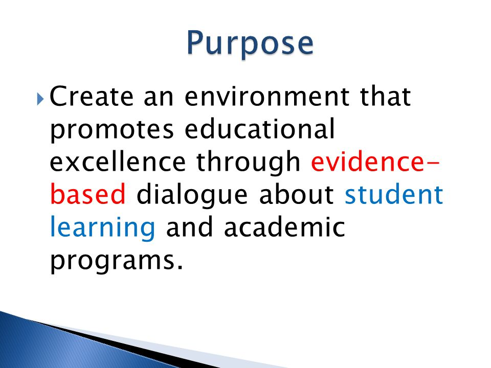  Create an environment that promotes educational excellence through evidence- based dialogue about student learning and academic programs.