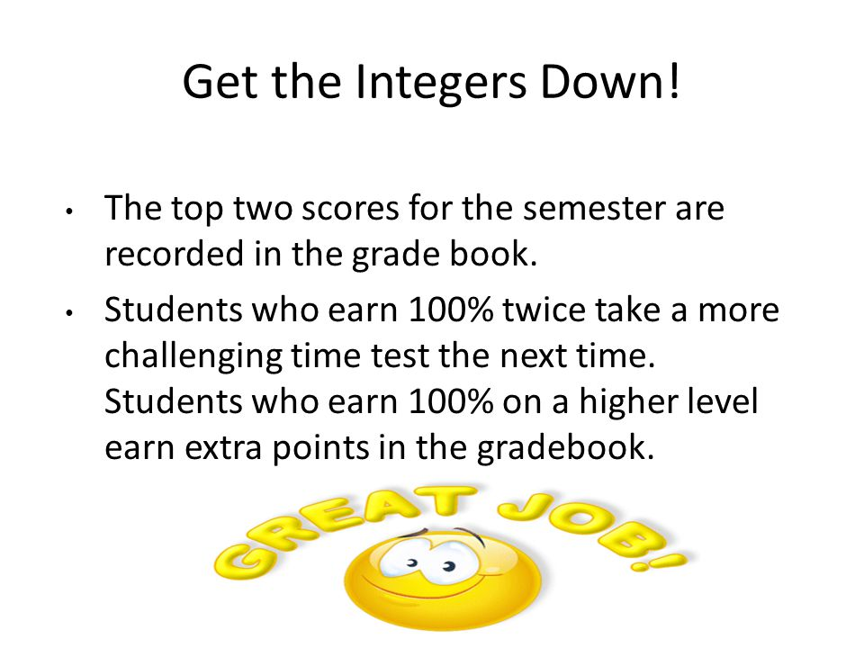 The top two scores for the semester are recorded in the grade book. Students who earn 100% twice take a more challenging time test the next time. Stud