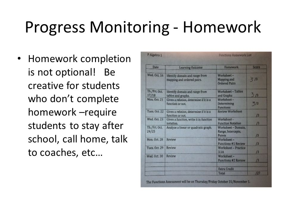 Progress Monitoring - Homework Homework completion is not optional.