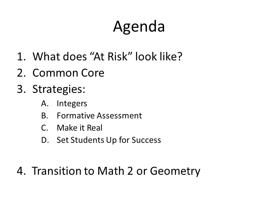 """Agenda 1.What does """"At Risk"""" look like? 2.Common Core 3.Strategies: A.Integers B.Formative Assessment C.Make it Real D.Set Students Up for Success 4."""