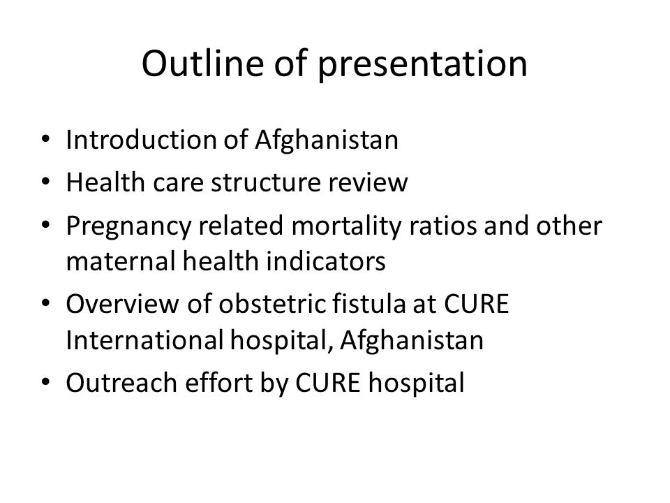 Outline of presentation Introduction of Afghanistan Health care structure review Pregnancy related mortality ratios and other maternal health indicato